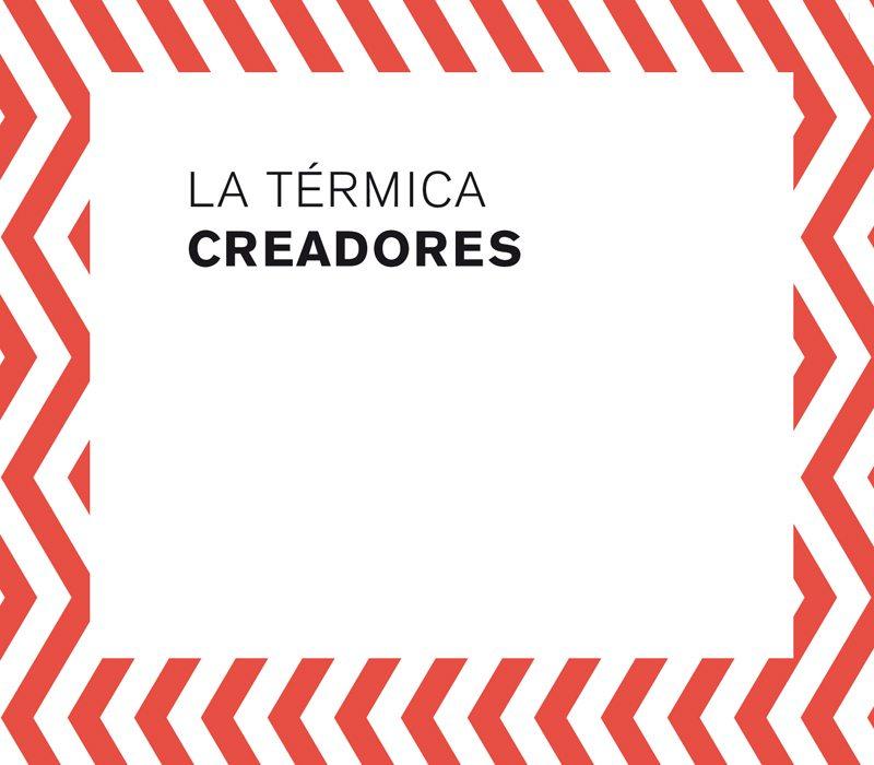 CONVOCATORIA RESIDENCIA DE CREADORES 2017 LA TÉRMICA